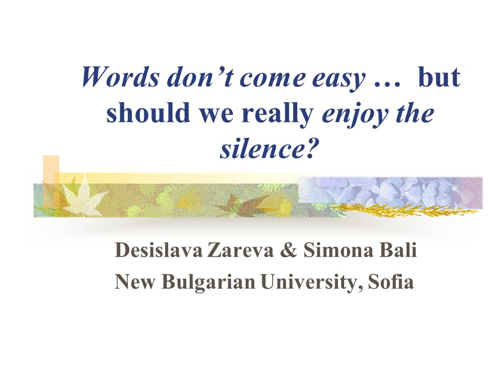 Words don't come easy … but should we really enjoy the silence