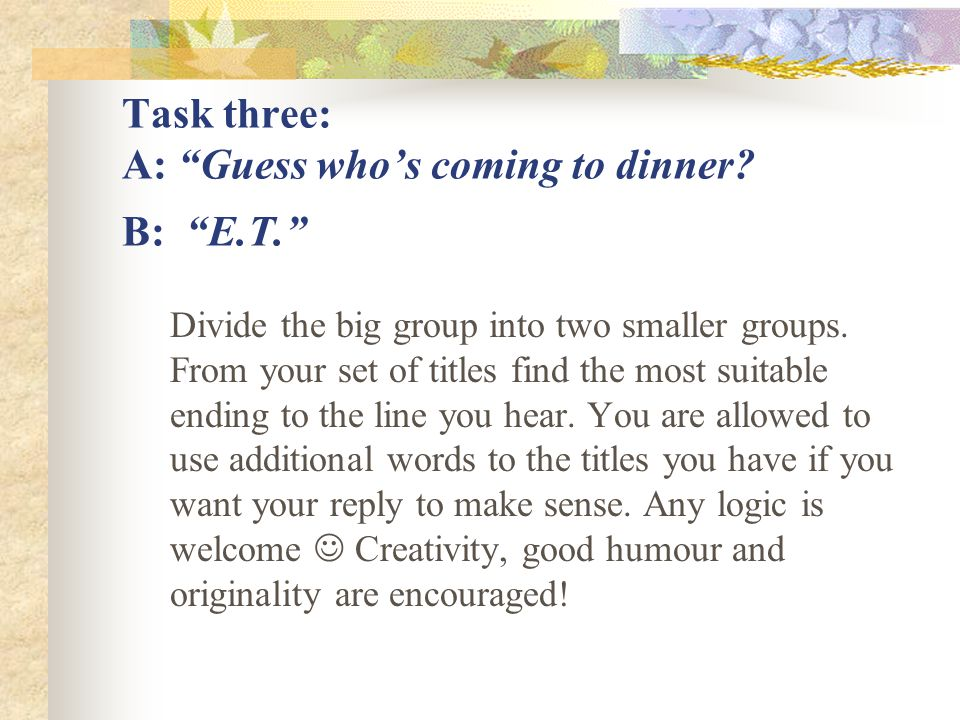 Task three: A: Guess who's coming to dinner B: E.T.