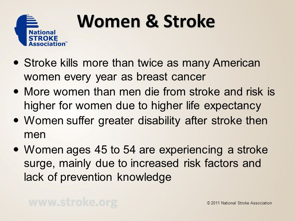 Women & Stroke Stroke kills more than twice as many American women every year as breast cancer.