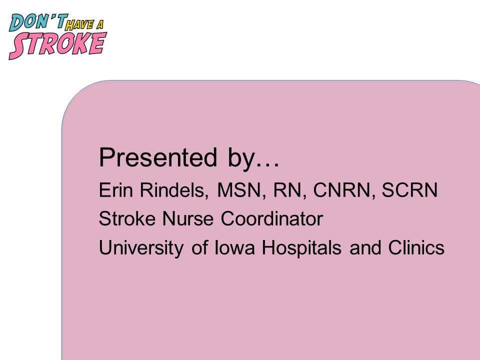 Presented by… Erin Rindels, MSN, RN, CNRN, SCRN