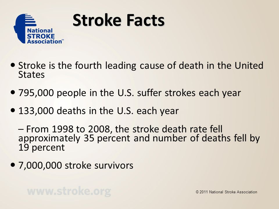 Stroke Facts Stroke is the fourth leading cause of death in the United States. 795,000 people in the U.S. suffer strokes each year.