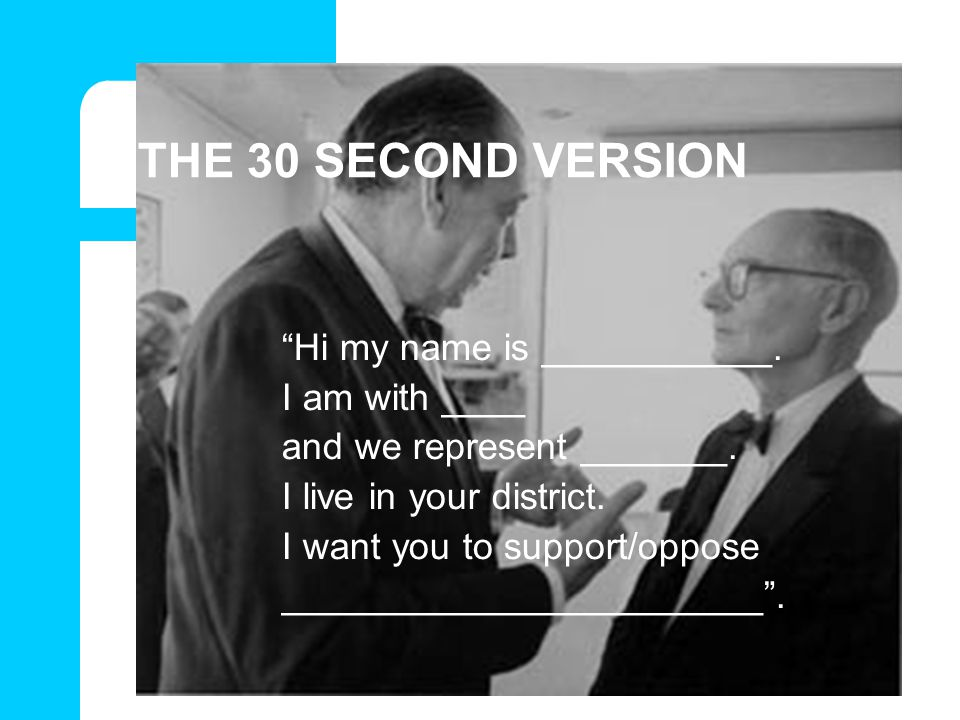 THE 30 SECOND VERSION Hi my name is ___________. I am with ____
