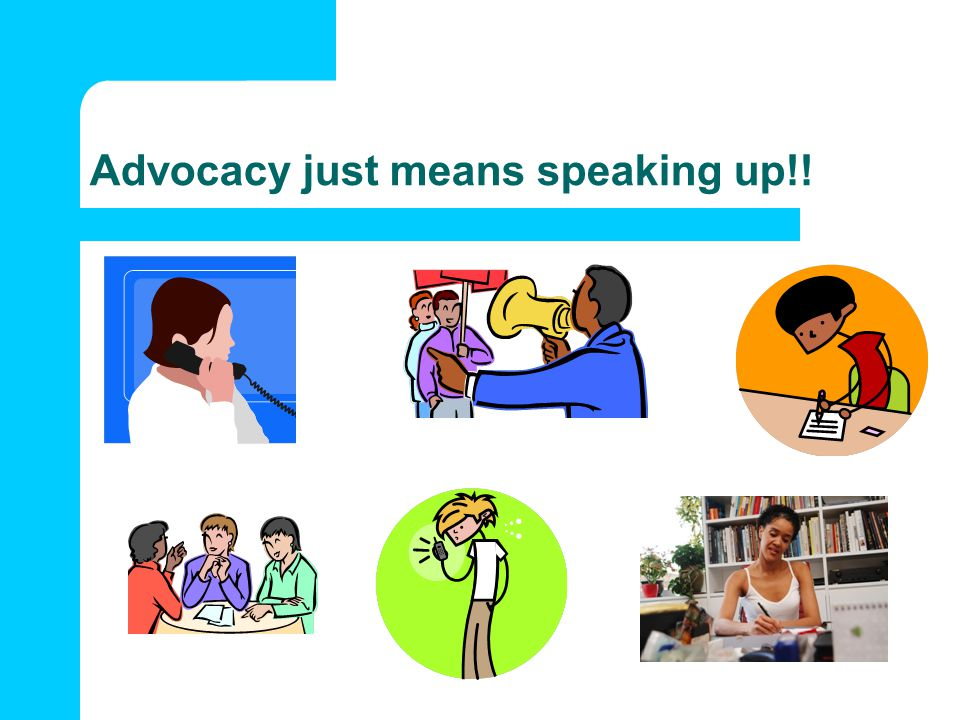 Advocacy just means speaking up!!