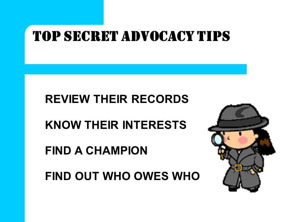 TOP SECRET ADVOCACY TIPS