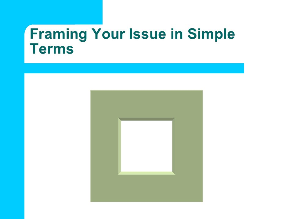 Framing Your Issue in Simple Terms