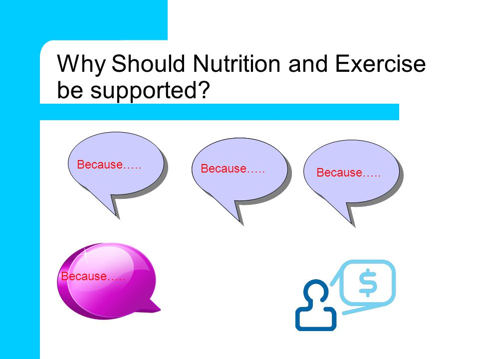 Why Should Nutrition and Exercise be supported