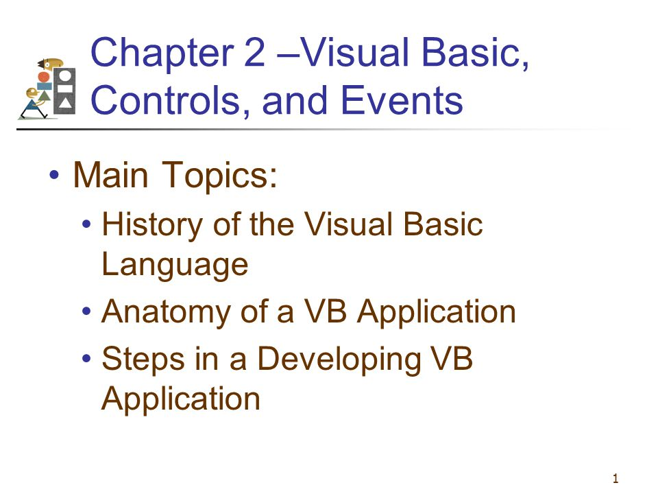 Chapter 2 –Visual Basic, Controls, and Events