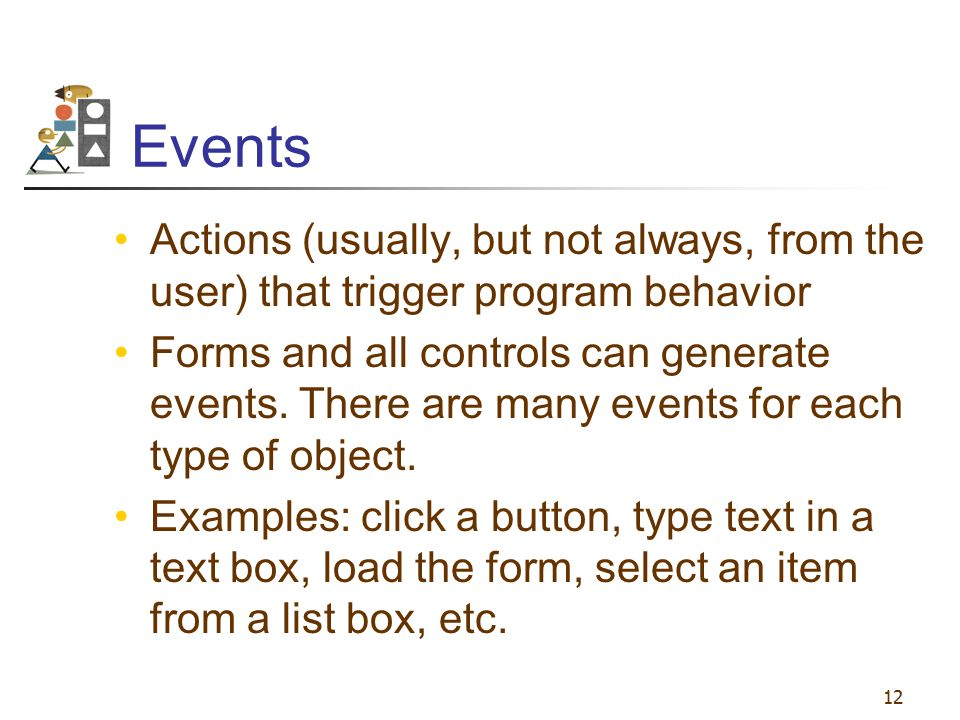 Events Actions (usually, but not always, from the user) that trigger program behavior.