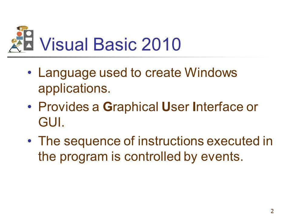 Visual Basic 2010 Language used to create Windows applications.