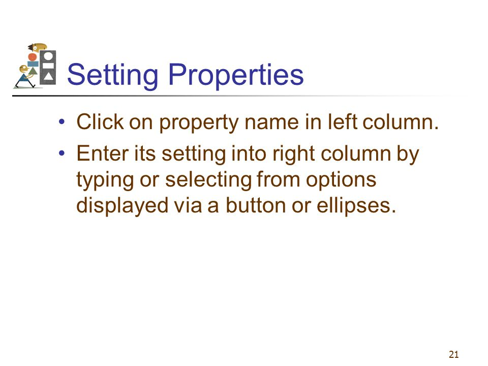 Setting Properties Click on property name in left column.