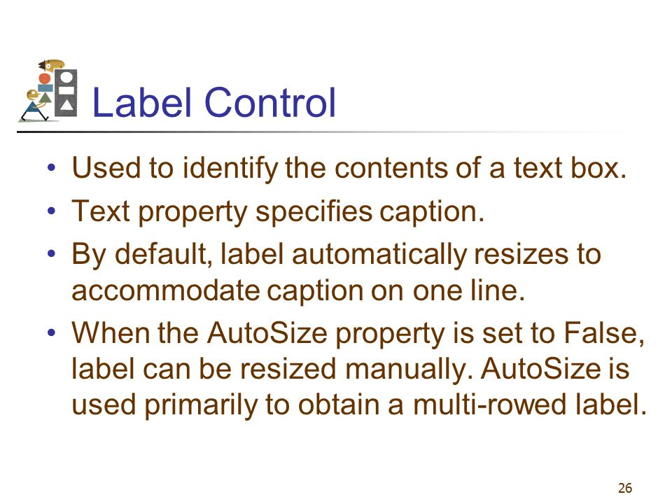 Label Control Used to identify the contents of a text box.