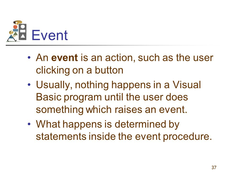 Event An event is an action, such as the user clicking on a button
