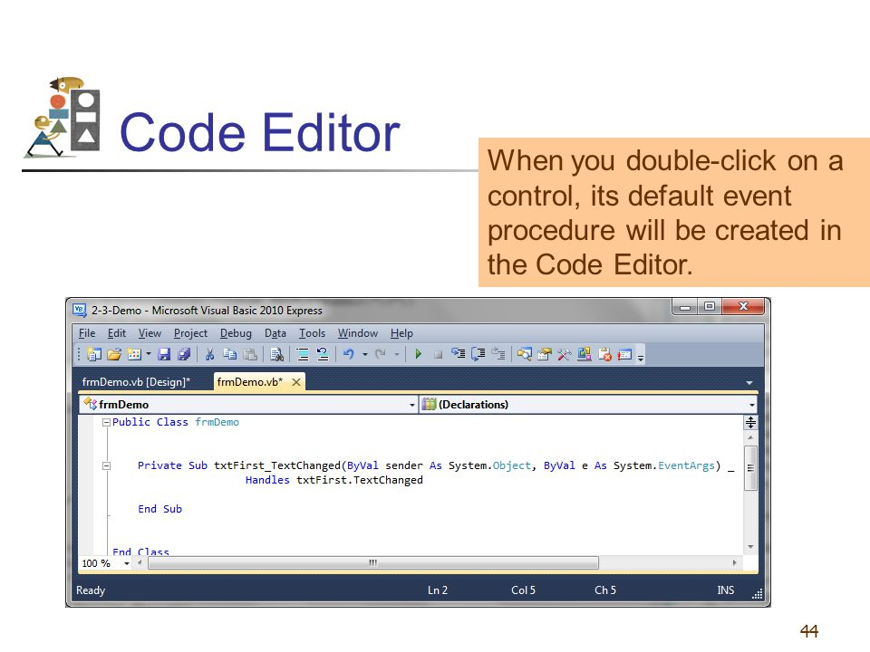 Code Editor When you double-click on a control, its default event procedure will be created in the Code Editor.