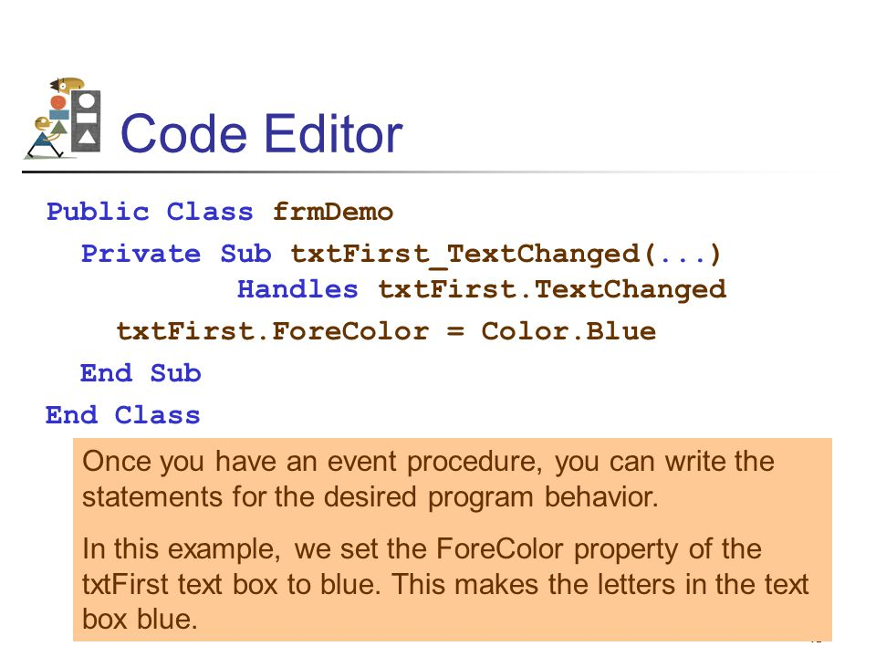 Code Editor Public Class frmDemo Private Sub txtFirst_TextChanged(...)