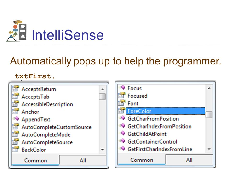IntelliSense Automatically pops up to help the programmer. txtFirst.