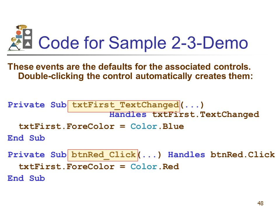 Code for Sample 2-3-Demo These events are the defaults for the associated controls. Double-clicking the control automatically creates them: