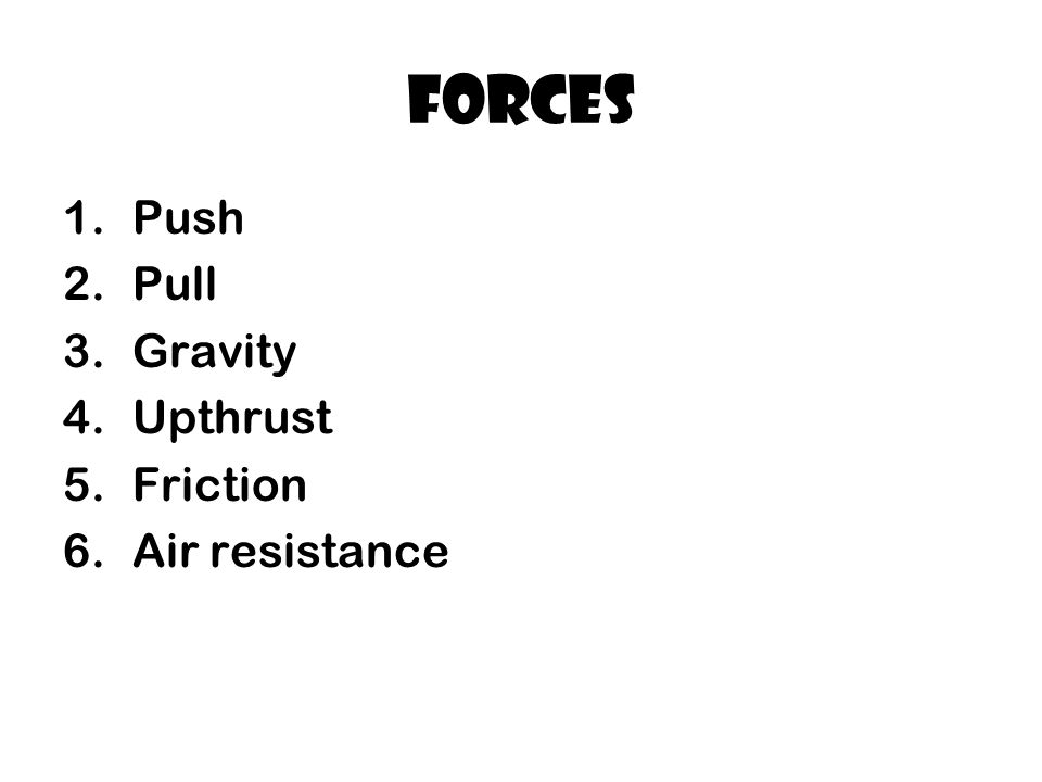 Forces Push Pull Gravity Upthrust Friction Air resistance