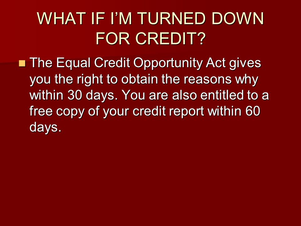 WHAT IF I'M TURNED DOWN FOR CREDIT