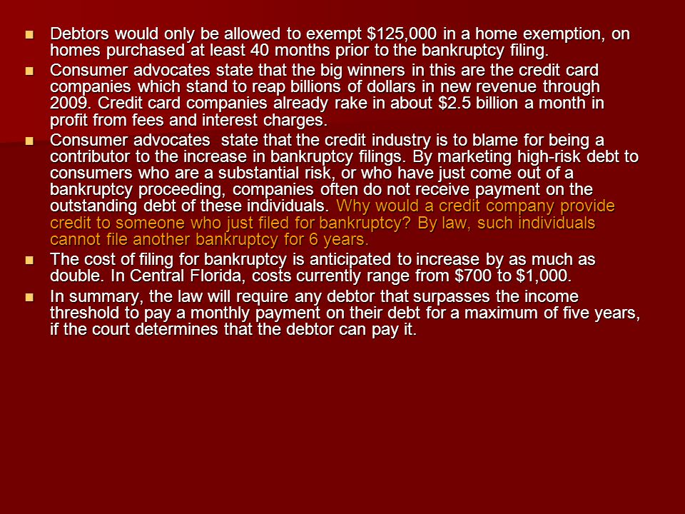 Debtors would only be allowed to exempt $125,000 in a home exemption, on homes purchased at least 40 months prior to the bankruptcy filing.