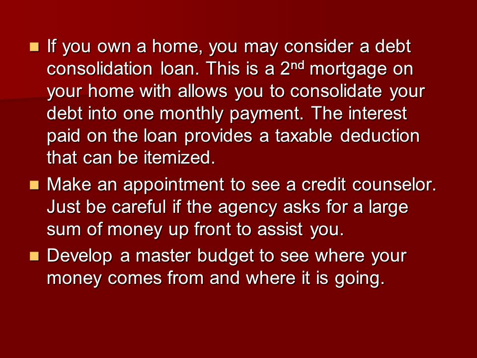 If you own a home, you may consider a debt consolidation loan