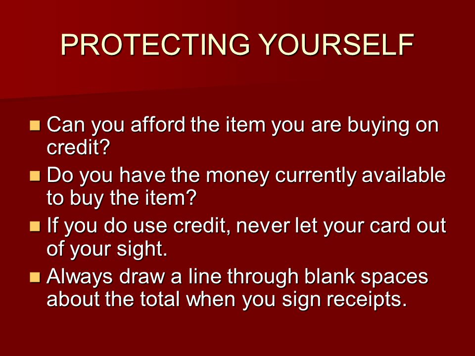 PROTECTING YOURSELF Can you afford the item you are buying on credit