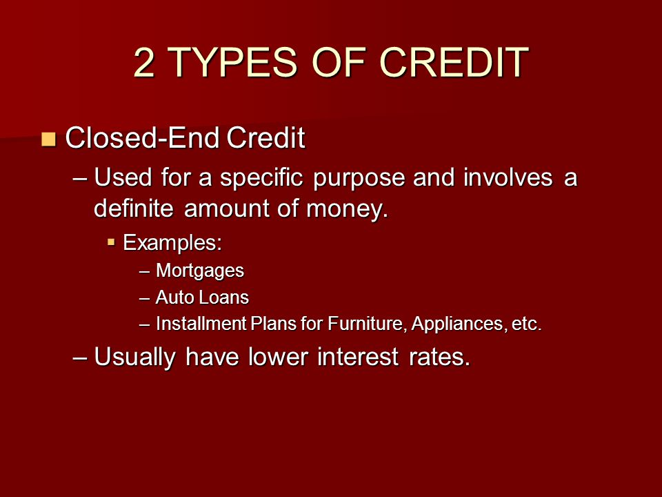 2 TYPES OF CREDIT Closed-End Credit