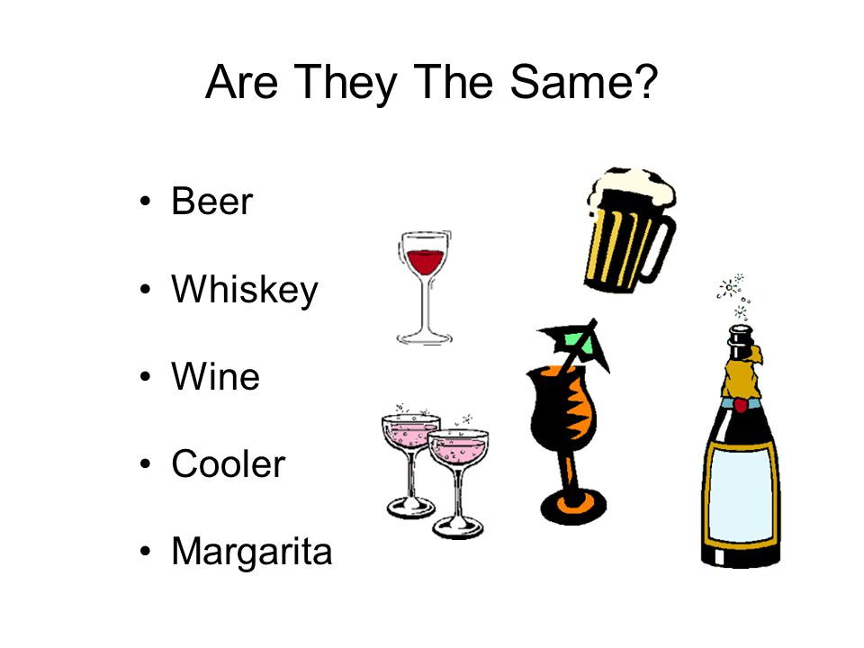 Are They The Same Beer Whiskey Wine Cooler Margarita