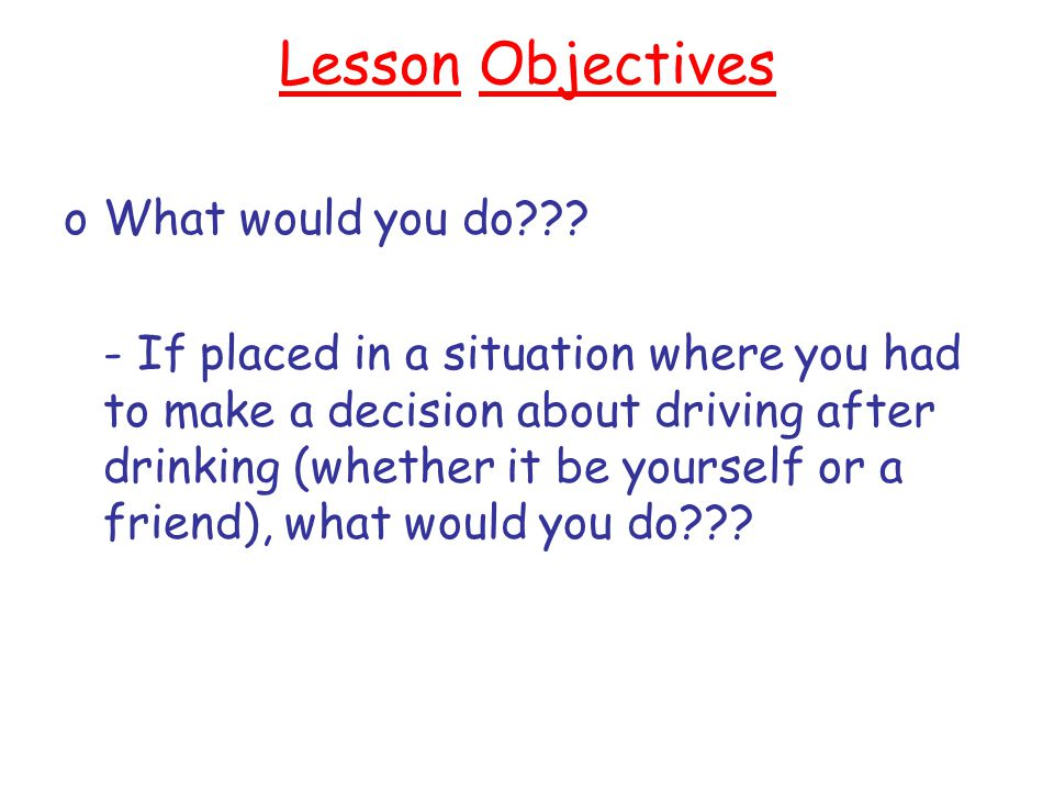 Lesson Objectives What would you do