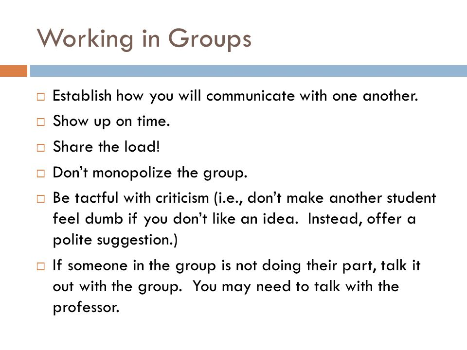 Working in Groups Establish how you will communicate with one another.