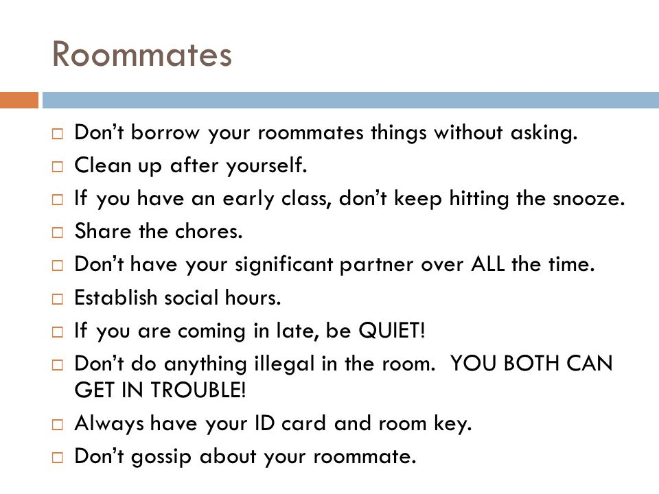Roommates Don't borrow your roommates things without asking.