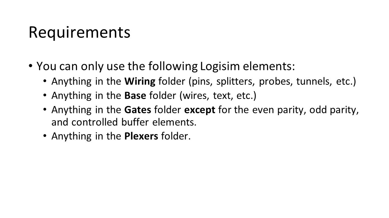 Requirements You can only use the following Logisim elements: