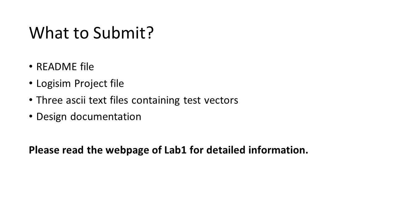 What to Submit README file Logisim Project file