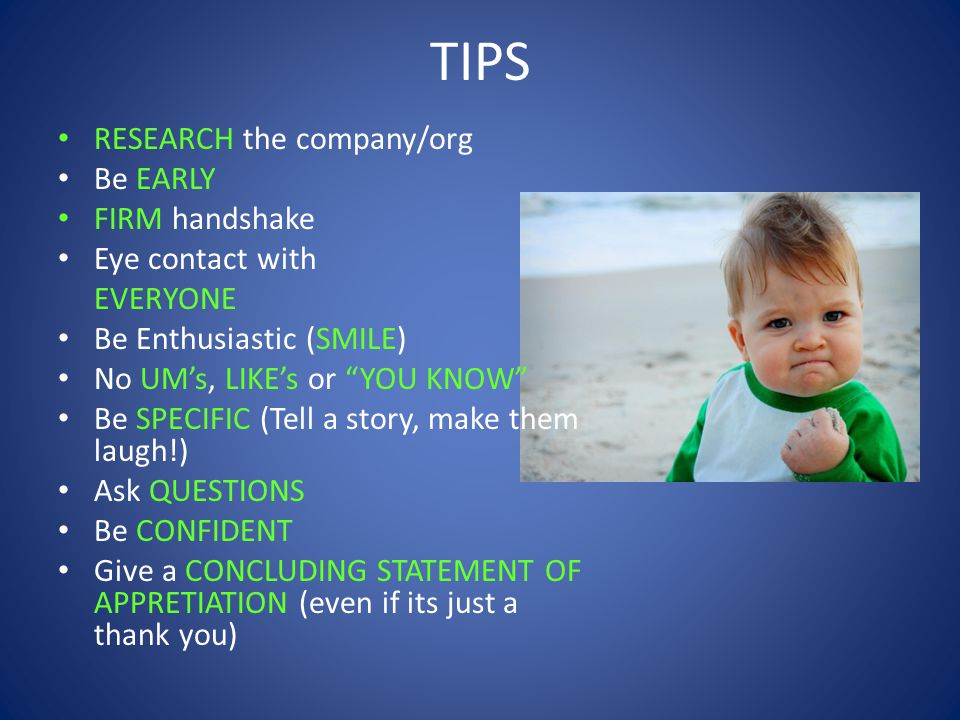 TIPS RESEARCH the company/org Be EARLY FIRM handshake Eye contact with