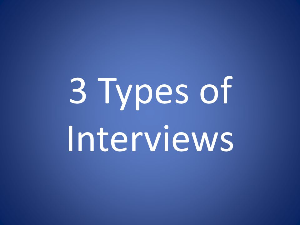 3 Types of Interviews