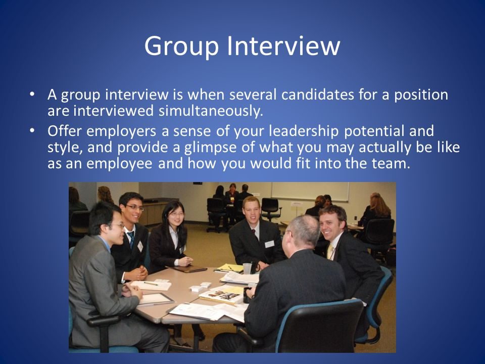 Group Interview A group interview is when several candidates for a position are interviewed simultaneously.