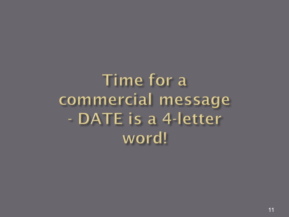 Time for a commercial message - DATE is a 4-letter word!