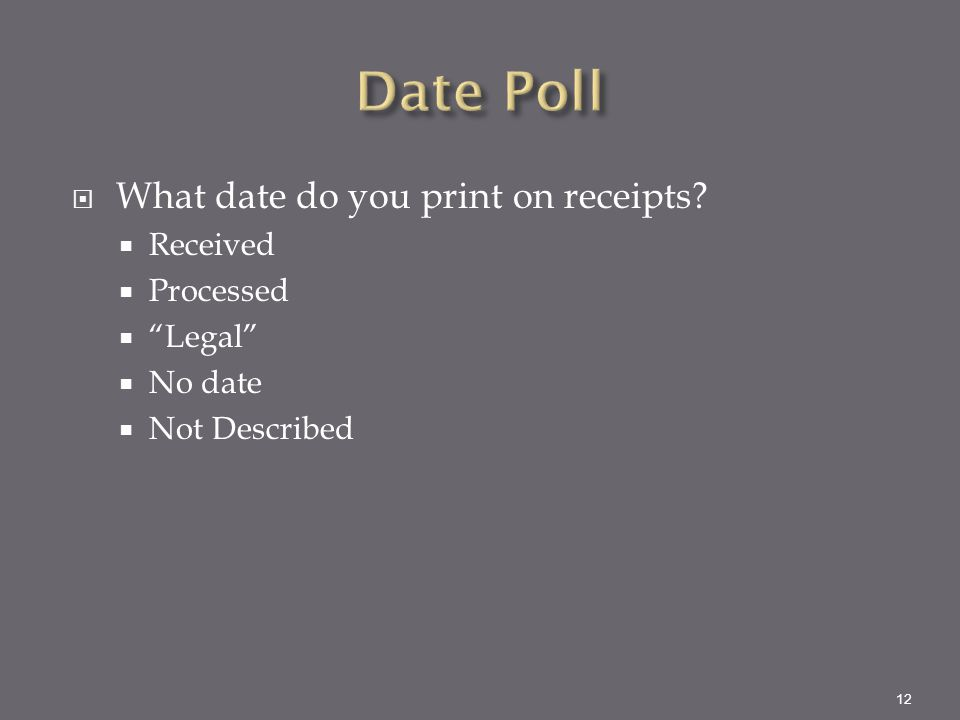 Date Poll What date do you print on receipts Received Processed