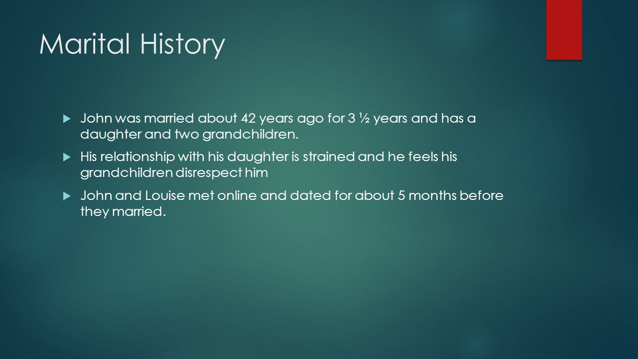 Marital History John was married about 42 years ago for 3 ½ years and has a daughter and two grandchildren.
