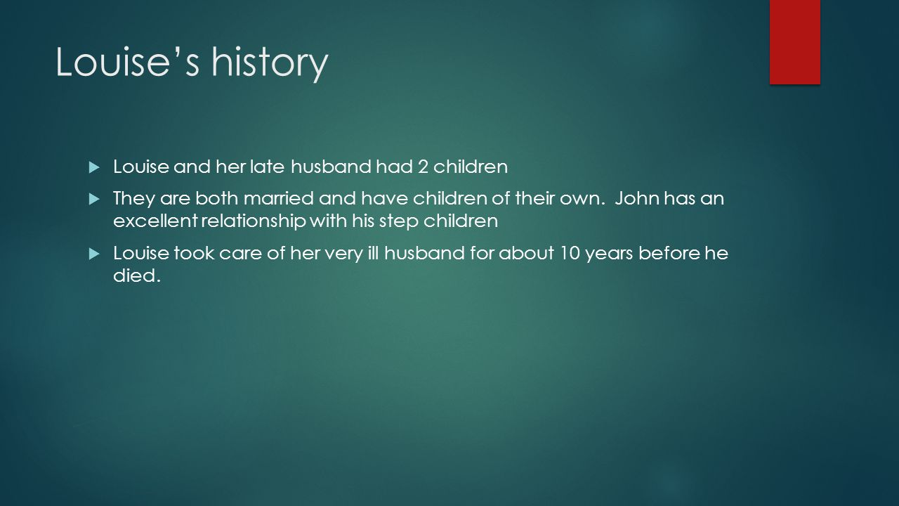 Louise's history Louise and her late husband had 2 children