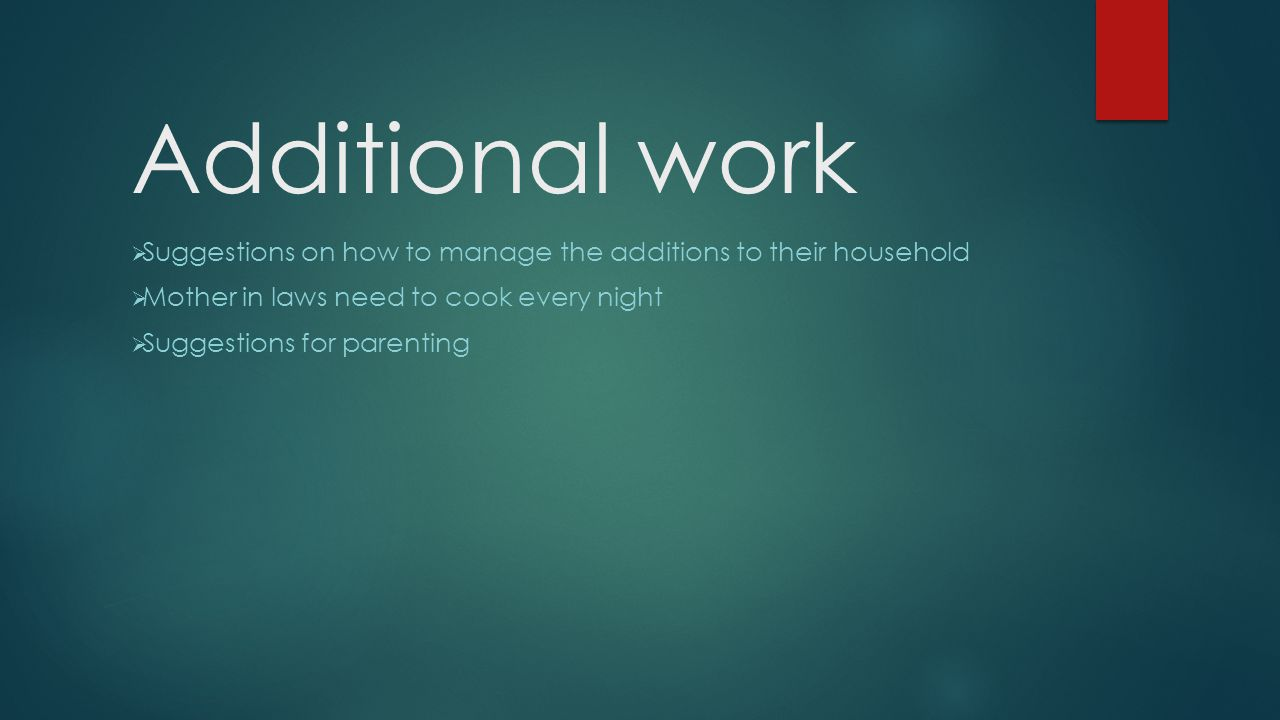 Additional work Suggestions on how to manage the additions to their household. Mother in laws need to cook every night.
