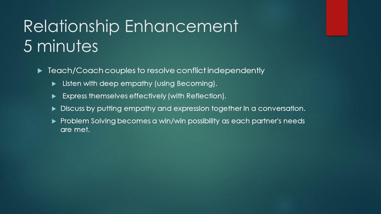 Relationship Enhancement 5 minutes