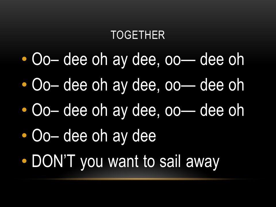 Oo– dee oh ay dee, oo— dee oh
