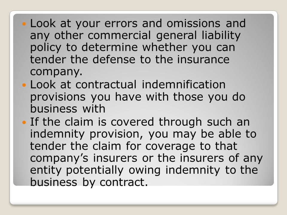 Look at your errors and omissions and any other commercial general liability policy to determine whether you can tender the defense to the insurance company.