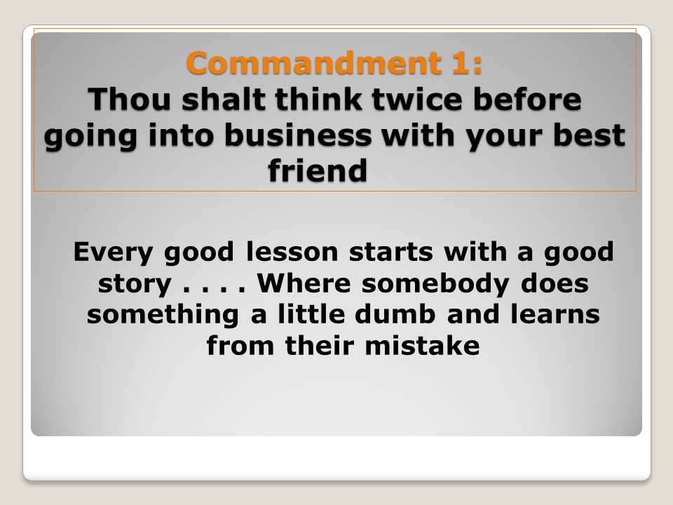 Commandment 1: Thou shalt think twice before going into business with your best friend