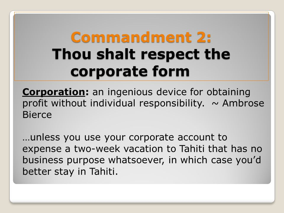 Commandment 2: Thou shalt respect the corporate form