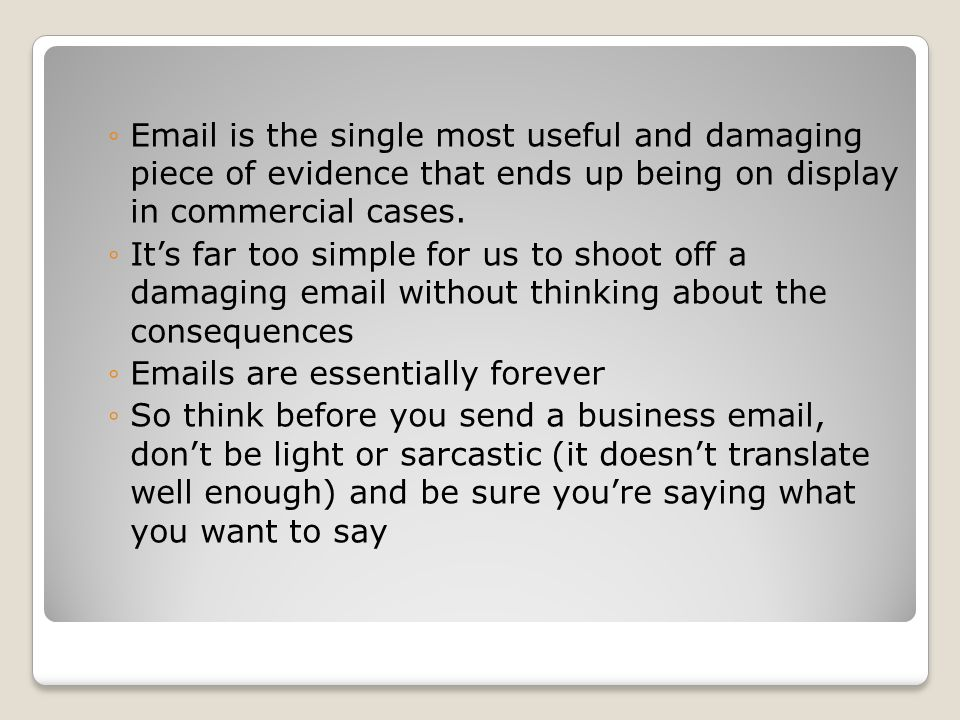 Email is the single most useful and damaging piece of evidence that ends up being on display in commercial cases.