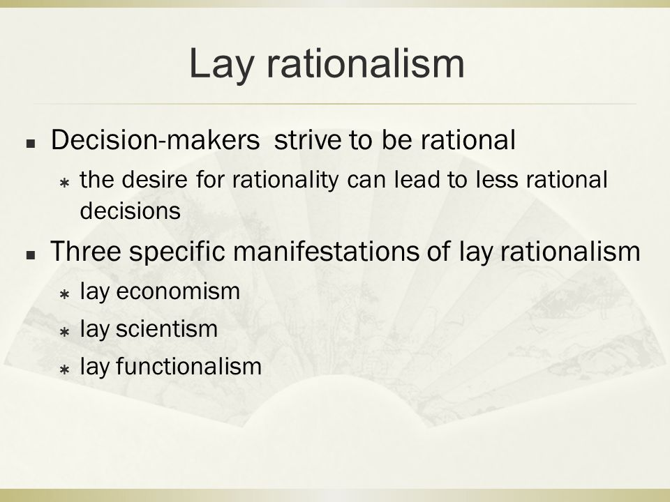 Lay rationalism Decision-makers strive to be rational