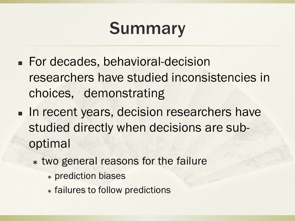 Summary For decades, behavioral-decision researchers have studied inconsistencies in choices, demonstrating.