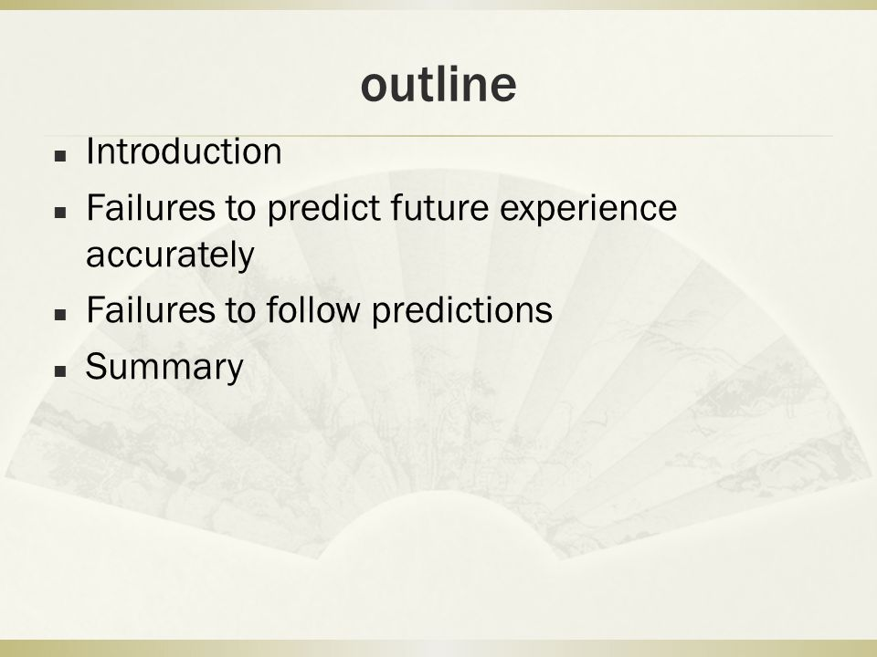 outline Introduction Failures to predict future experience accurately