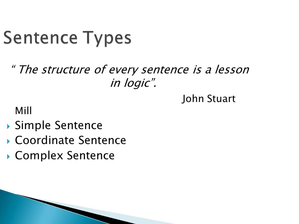 The structure of every sentence is a lesson in logic .